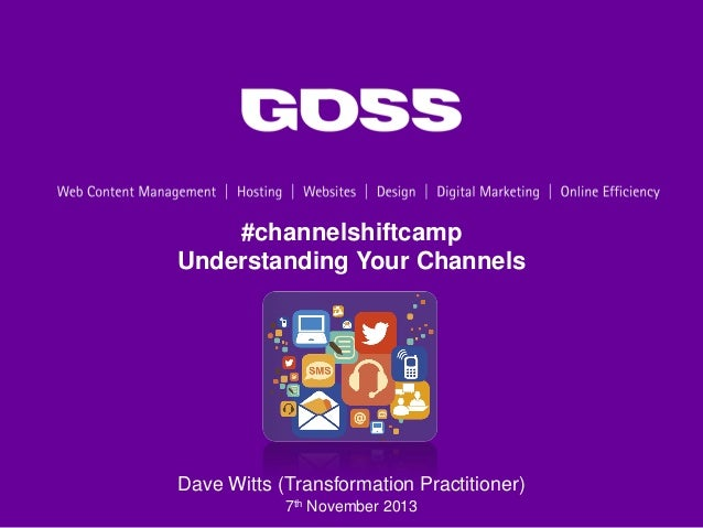 #channelshiftcamp Understanding Your Channels  Dave Witts (Transformation Practitioner) 7th November 2013