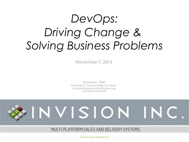 "DevOps: Driving Change & Solving Business Problems November 7, 2013  Peter Kim, PMP  Presented to ""Systems Design & Analys..."