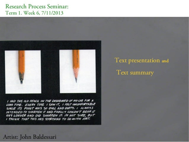 Research Process Seminar: Term 1. Week 6, 7/11/2013  Text presentation and Text summary  Artist: John Baldessari