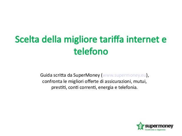 Scelta della migliore tarifa internet e telefono Guida scritta da SuperMoney (www.supermoney.eu), confronta le migliori of...