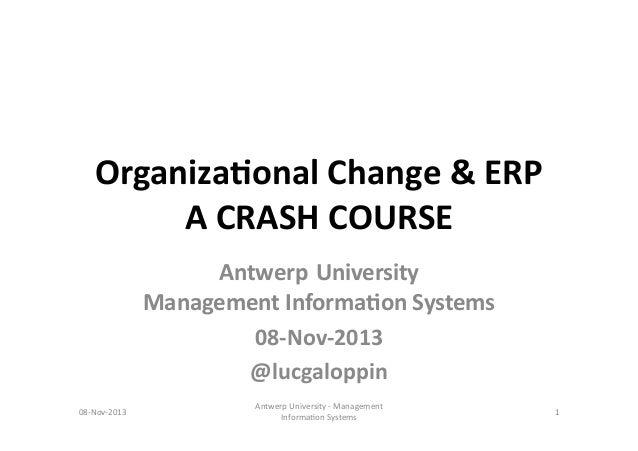 Organiza(onal  Change  &  ERP   A  CRASH  COURSE   Antwerp University     Management  Informa(on  Sy...