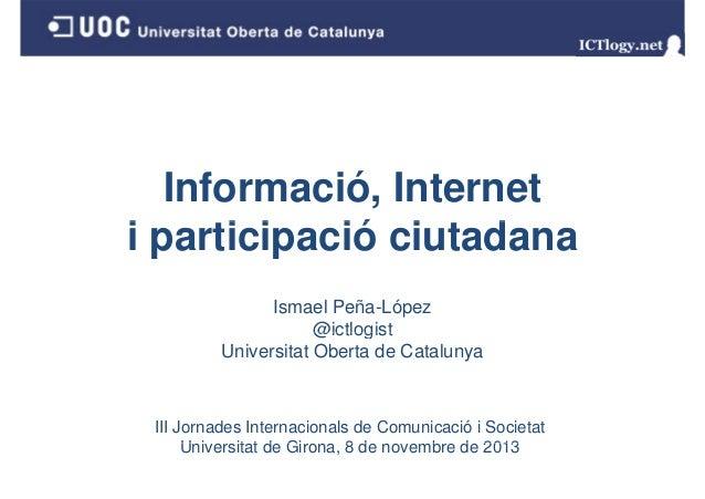 Informació, Internet i participació ciutadana ti i ió i t d Ismael Peña-López @ictlogist Universitat Oberta de Catalunya  ...