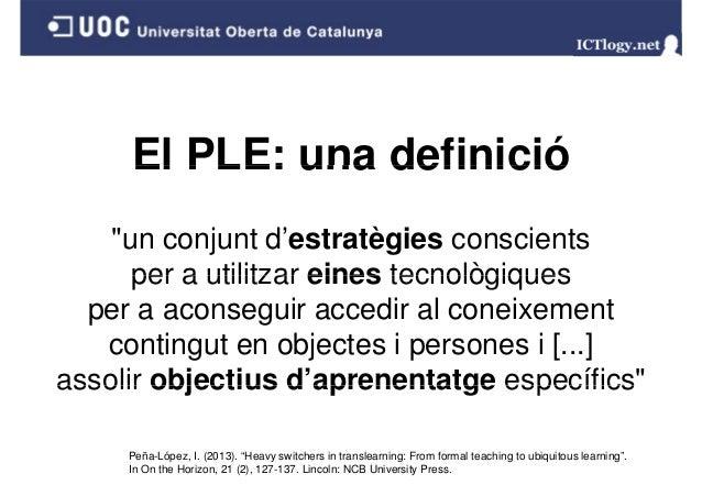 """El PLE: una definició """"un conjunt d'estratègies conscients per a utilitzar eines tecnològiques per a aconseguir accedir al..."""