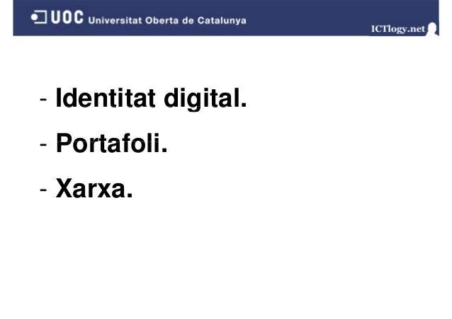 - Identitat digital. - Portafoli Portafoli. - Xarxa.
