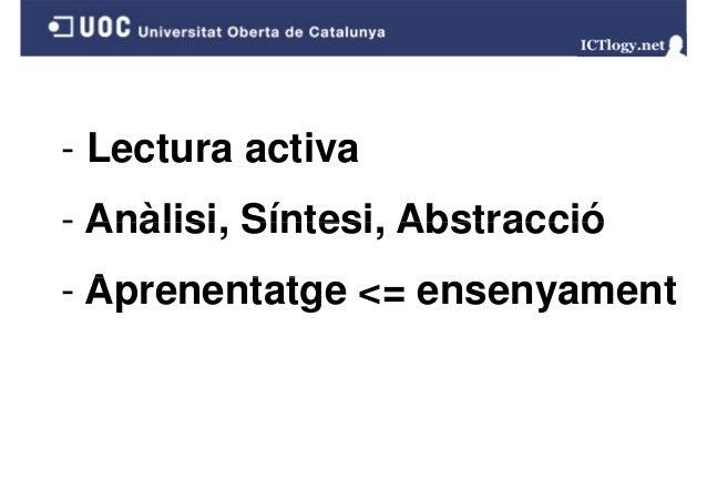 - Lectura activa - Anàlisi Síntesi Abstracció Anàlisi, Síntesi, -A Aprenentatge <= ensenyament t t t