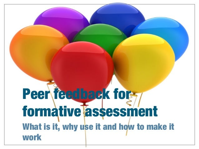 Peer feedback for formative assessment What is it, why use it and how to make it work