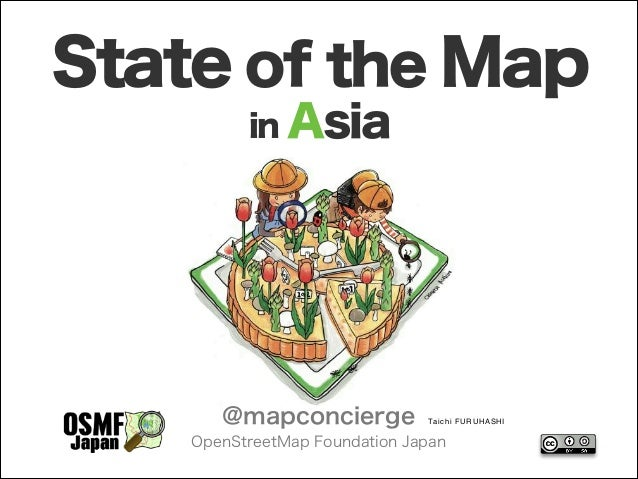 State of the Map in Asia  @mapconcierge  Tai ch i F UR U HA SH I  OpenStreetMap Foundation Japan