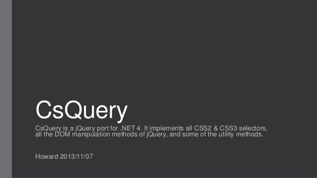 CsQuery CsQuery is a jQuery port for .NET 4. It implements all CSS2 & CSS3 selectors, all the DOM manipulation methods of ...