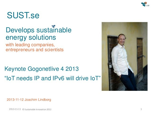 SUST.se Develops sustainable energy solutions with leading companies, entrepreneurs and scientists  Keynote Gogonetlive 4 ...