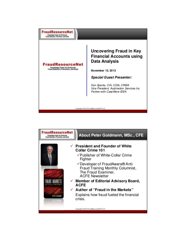 Uncovering Fraud in Key Financial Accounts using Data Analysis November 12, 2013  Special Guest Presenter: Don Sparks, CIA...
