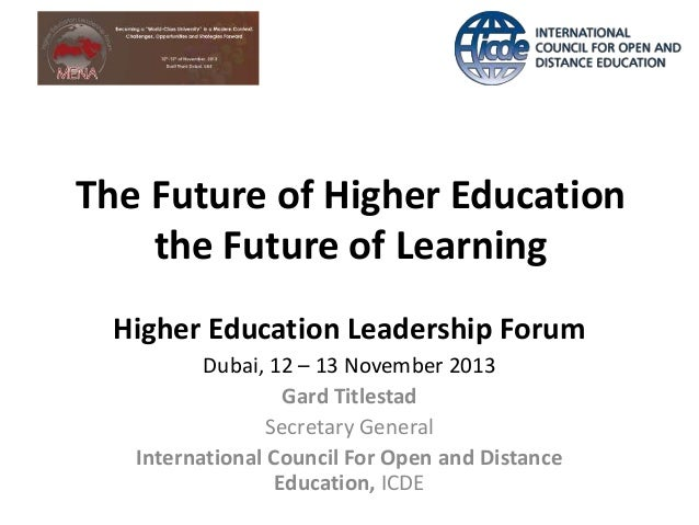 The Future of Higher Education the Future of Learning Higher Education Leadership Forum Dubai, 12 – 13 November 2013 Gard ...