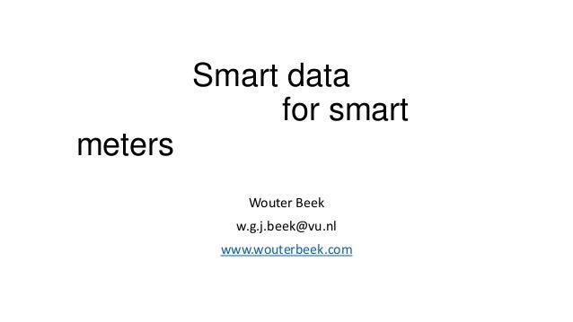 Smart data for smart meters Wouter Beek w.g.j.beek@vu.nl www.wouterbeek.com