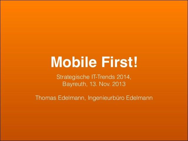 Mobile First! Strategische IT-Trends 2014, Bayreuth, 13. Nov. 2013 !  Thomas Edelmann, Ingenieurbüro Edelmann