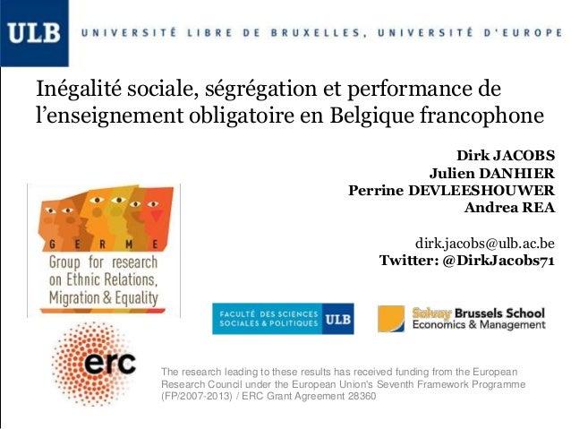 Inégalité sociale, ségrégation et performance de l'enseignement obligatoire en Belgique francophone Dirk JACOBS Julien DAN...