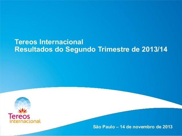 Tereos Internacional Resultados do Segundo Trimestre de 2013/14  São Paulo – 14 de novembro de 2013