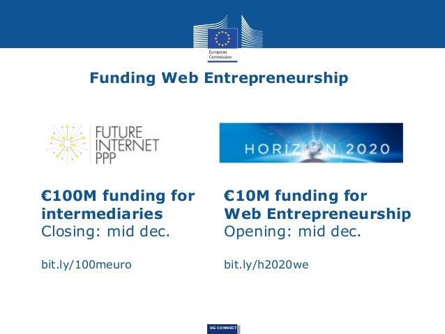 €10M funding for Web Entrepreneurship 1. Accelerate web entrepreneurship in Europe: •  New cross-border services to suppor...