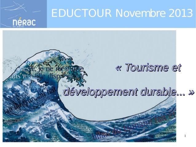 """EDUCTOUR Novembre 2013  «Tourisme et développement durable...»  19/11/13  Eductour Novembre 2013 """"Tourisme durable""""  1"""