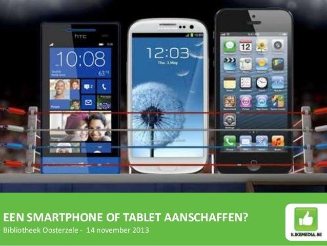 EEN SMARTPHONE OF TABLET AANSCHAFFEN? Bibliotheek Oosterzele - 14 november 2013