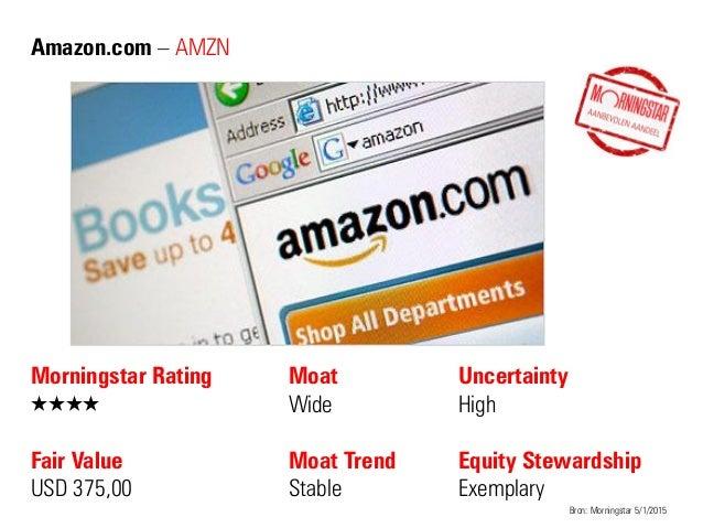 Amazon.com – AMZN Morningstar Rating QQQQ Fair Value USD 375,00 Moat Wide Moat Trend Stable Bron: Morningstar 5/1/2015 Unc...