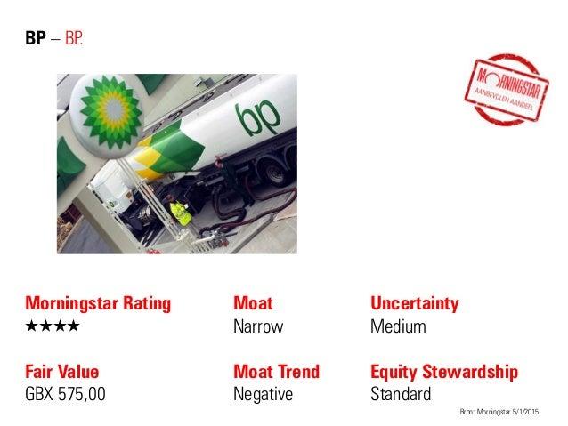 BP – BP. Morningstar Rating QQQQ Fair Value GBX 575,00 Moat Narrow Moat Trend Negative Bron: Morningstar 5/1/2015 Uncertai...