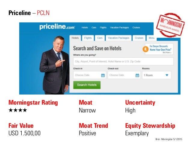 Priceline – PCLN Morningstar Rating QQQQ Fair Value USD 1.500,00 Moat Narrow Moat Trend Positive Bron: Morningstar 5/1/201...
