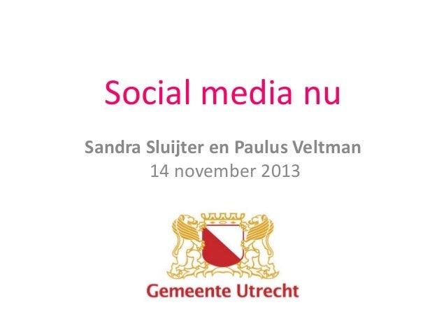 Social media nu Sandra Sluijter en Paulus Veltman 14 november 2013
