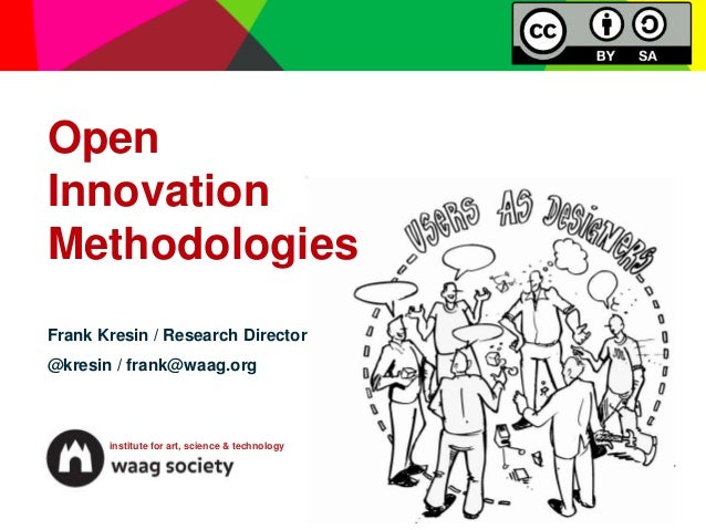 Open Innovation Methodologies Frank Kresin / Research Director  @kresin / frank@waag.org  institute for art, science & tec...