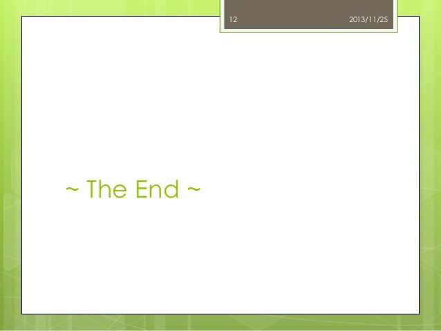 12  ~ The End ~  2013/11/25
