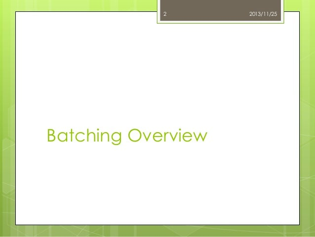 2  Batching Overview  2013/11/25