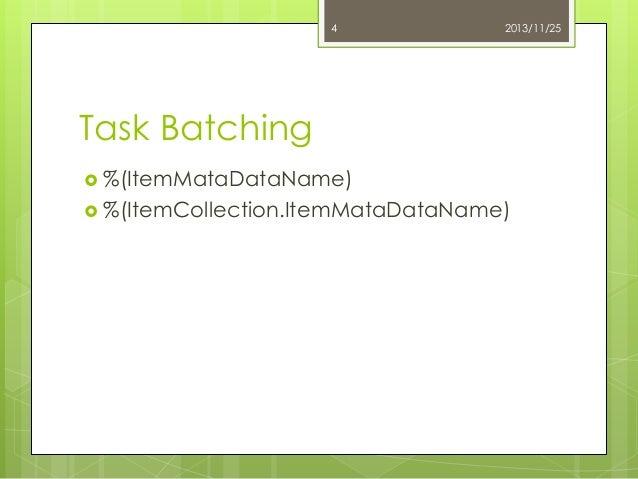 4  2013/11/25  Task Batching  %(ItemMataDataName)  %(ItemCollection.ItemMataDataName)