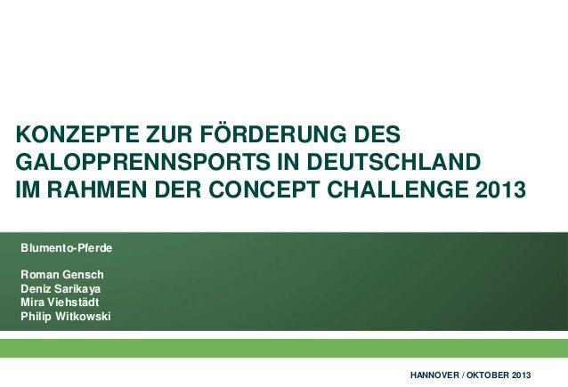 KONZEPTE ZUR FÖRDERUNG DES GALOPPRENNSPORTS IN DEUTSCHLAND IM RAHMEN DER CONCEPT CHALLENGE 2013 Blumento-Pferde Roman Gens...