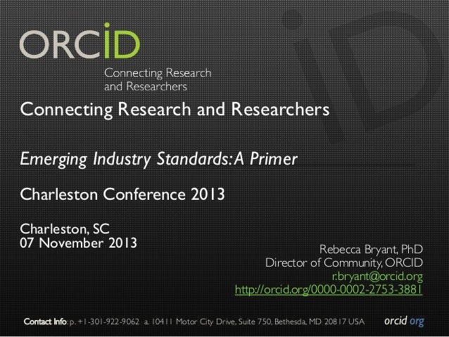 Connecting Research and Researchers Emerging Industry Standards: A Primer Charleston Conference 2013 Charleston, SC 07 Nov...