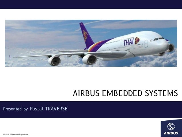 AIRBUS EMBEDDED SYSTEMS Presented by Pascal TRAVERSE  Airbus Embedded Systems