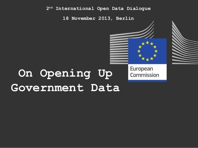 2nd International Open Data Dialogue 18 November 2013, Berlin  On Opening Up Government Data