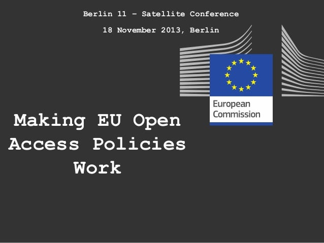 Berlin 11 – Satellite Conference 18 November 2013, Berlin  Making EU Open Access Policies Work