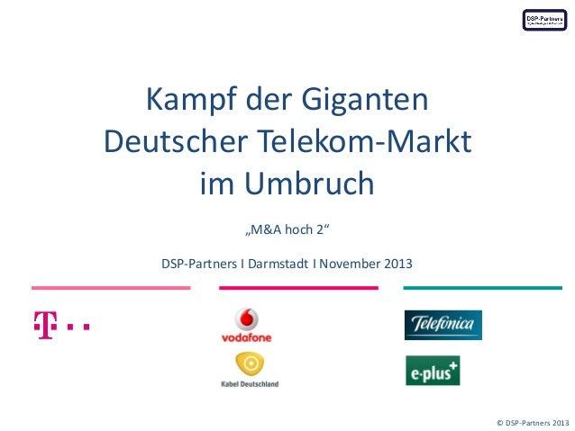"""Kampf der Giganten Deutscher Telekom-Markt im Umbruch """"M&A hoch 2"""" DSP-Partners I Darmstadt I November 2013  © DSP-Partner..."""
