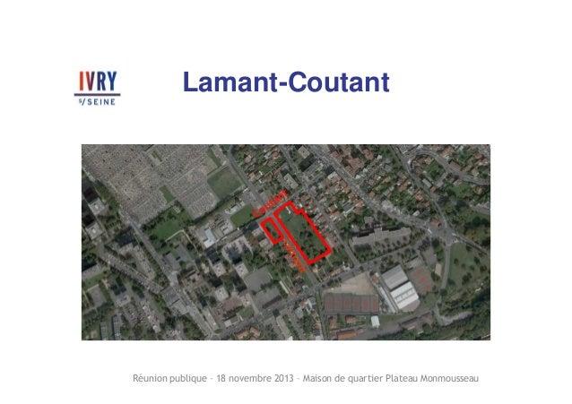 Lamant-Coutant  Réunion publique – 18 novembre 2013 – Maison de quartier Plateau Monmousseau