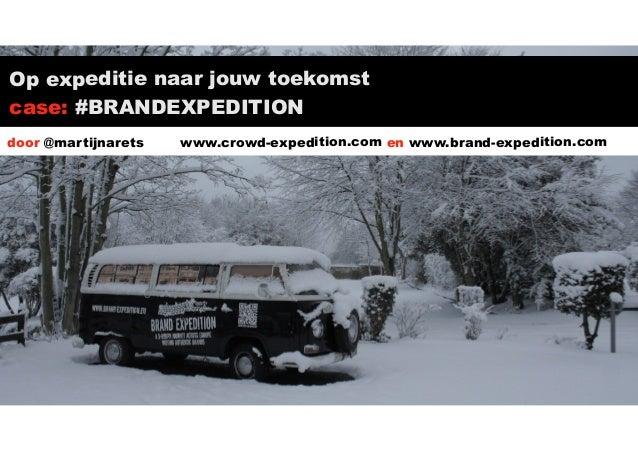 Op expeditie naar jouw toekomst case: #BRANDEXPEDITION door @martijnarets  www.crowd-expedition.com en www.brand-expeditio...