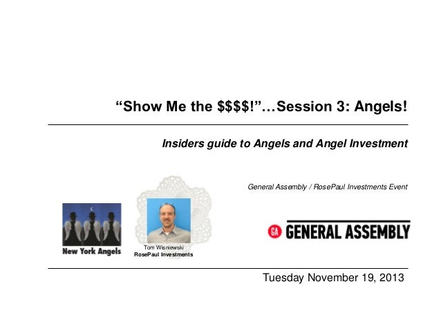 """""""Show Me the $$$$!""""…Session 3: Angels! Insiders guide to Angels and Angel Investment  General Assembly / RosePaul Investme..."""