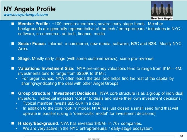 NY Angels Profile www.newyorkangels.com    Member Profile: ~100 investor/members; several early-stage funds; Member backg...