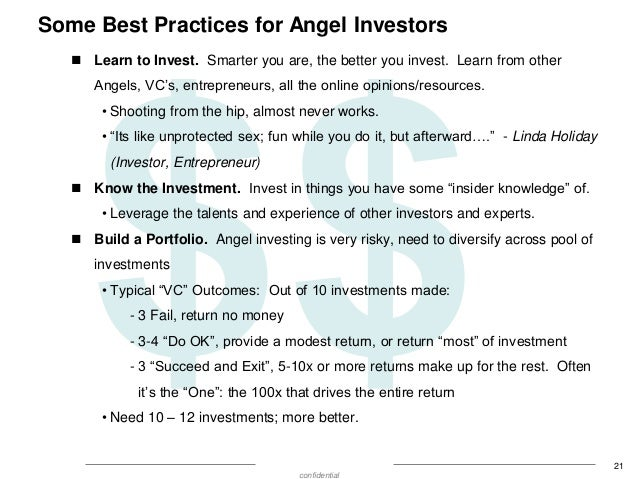 Some Best Practices for Angel Investors  Learn to Invest. Smarter you are, the better you invest. Learn from other Angels...