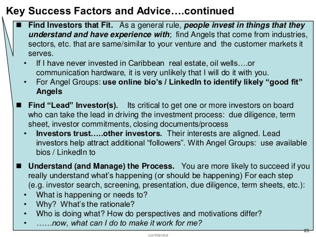 Key Success Factors and Advice….continued  Find Investors that Fit. As a general rule, people invest in things that they ...