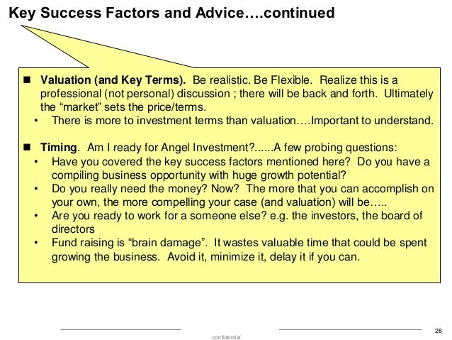 Key Success Factors and Advice….continued   Valuation (and Key Terms). Be realistic. Be Flexible. Realize this is a profe...