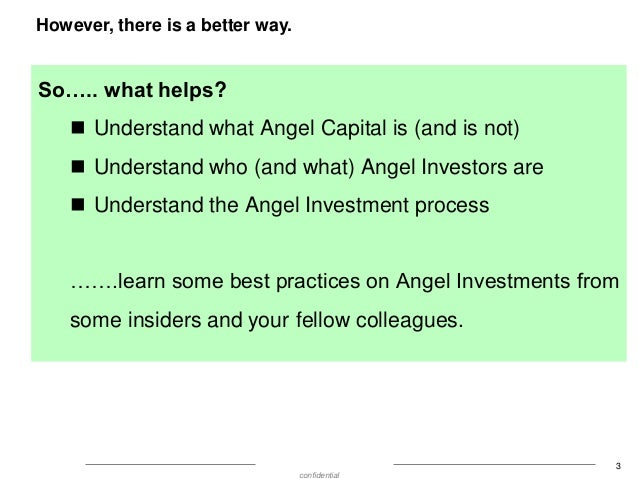 However, there is a better way.  So….. what helps?  Understand what Angel Capital is (and is not)   Understand who (and ...