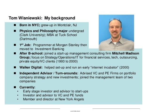 Tom Wisniewski: My background   Born in NYC; grew-up in Montclair, NJ    Physics and Philosophy major undergrad (Clark U...