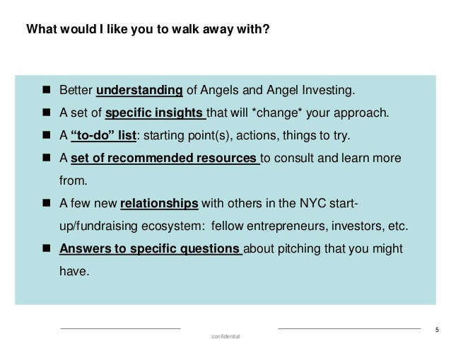 What would I like you to walk away with?   Better understanding of Angels and Angel Investing.  A set of specific insigh...
