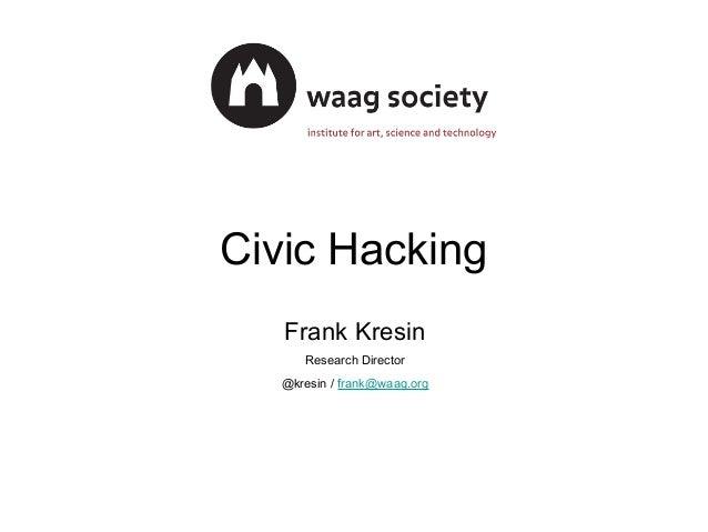Civic Hacking Frank Kresin Research Director @kresin / frank@waag.org