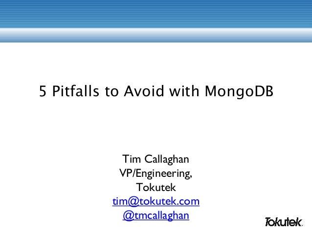 5 Pitfalls to Avoid with MongoDB Tim Callaghan VP/Engineering, Tokutek tim@tokutek.com @tmcallaghan