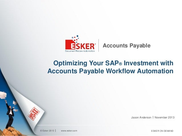 Accounts Payable  Optimizing Your SAP® Investment with Accounts Payable Workflow Automation  Jason Anderson  © Esker 2013 ...
