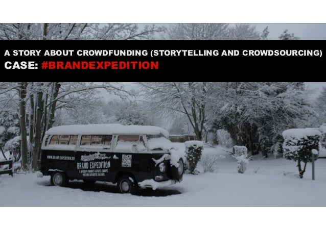 A STORY ABOUT CROWDFUNDING (STORYTELLING AND CROWDSOURCING)  CASE: #BRANDEXPEDITION